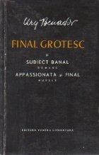 Final Grotesc si Subiect Banal (romane) si Appasionata (nuvele)