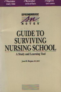 Guide to surviving nursing school - A study and learning tool