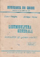 Legumicultura generala - Indrumator pentru lucrari practice