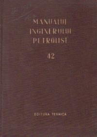 Manualul inginerului petrolist, Volumul 42 - Forajul sondelor de titei si gaze